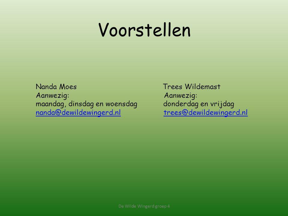 Voorstellen De Wilde Wingerd groep 4 Nanda Moes Trees Wildemast Aanwezig: maandag, dinsdag en woensdag donderdag en vrijdag nanda@dewildewingerd.nlnanda@dewildewingerd.nl trees@dewildewingerd.nltrees@dewildewingerd.nl