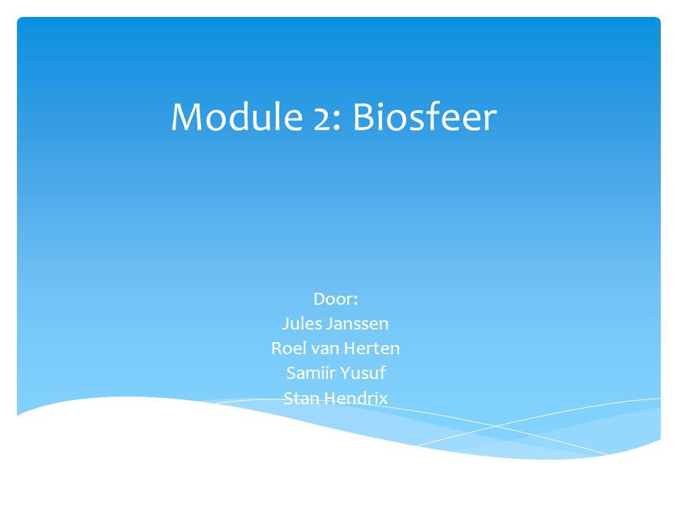Module 2: Biosfeer Door: Jules Janssen Roel van Herten Samiir Yusuf Stan Hendrix