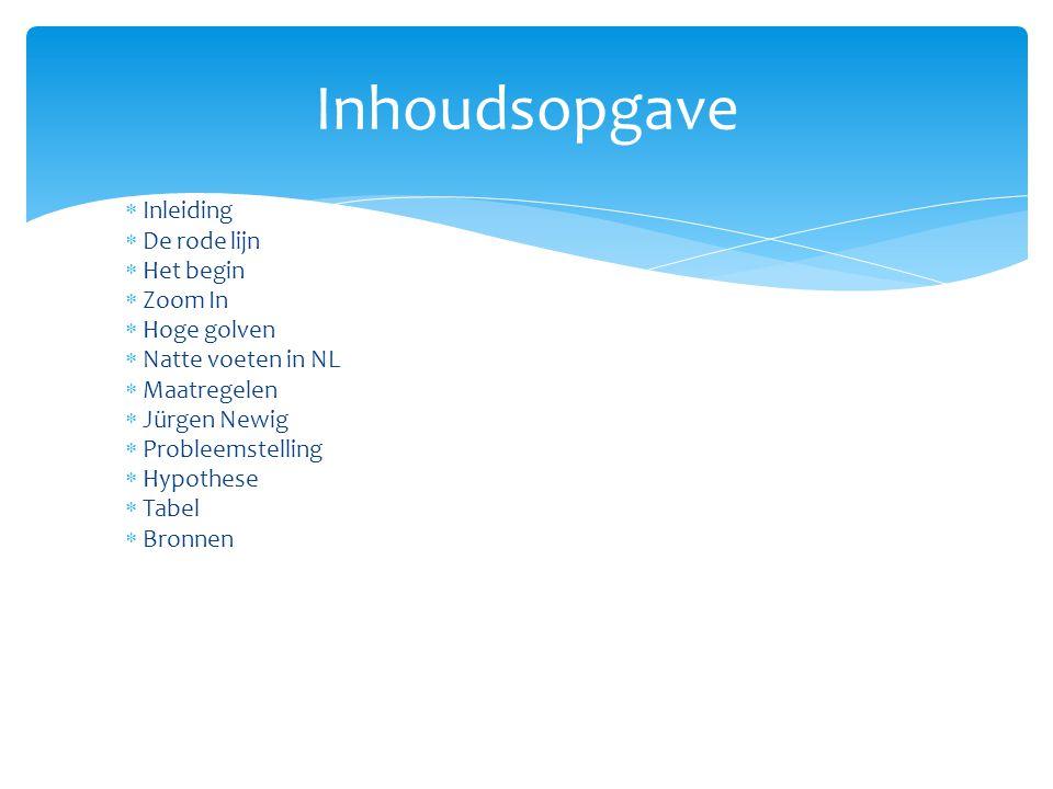 Inhoudsopgave  Inleiding  De rode lijn  Het begin  Zoom In  Hoge golven  Natte voeten in NL  Maatregelen  Jürgen Newig  Probleemstelling  Hy