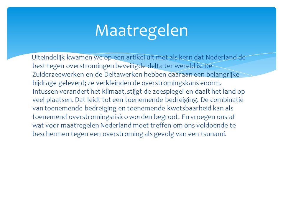 Uiteindelijk kwamen we op een artikel uit met als kern dat Nederland de best tegen overstromingen beveiligde delta ter wereld is. De Zuiderzeewerken e