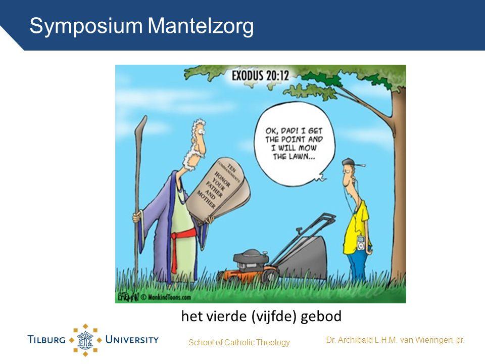 Symposium Mantelzorg School of Catholic Theology Dr. Archibald L.H.M. van Wieringen, pr. het vierde (vijfde) gebod