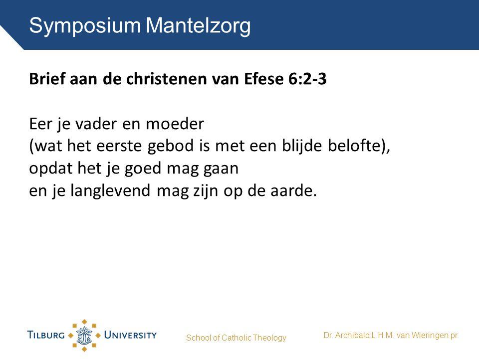 Symposium Mantelzorg School of Catholic Theology Dr. Archibald L.H.M. van Wieringen pr. Brief aan de christenen van Efese 6:2-3 Eer je vader en moeder