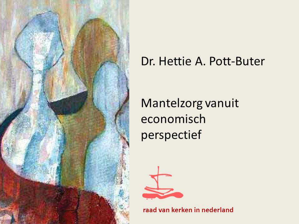 Dr. Hettie A. Pott-Buter Mantelzorg vanuit economisch perspectief raad van kerken in nederland