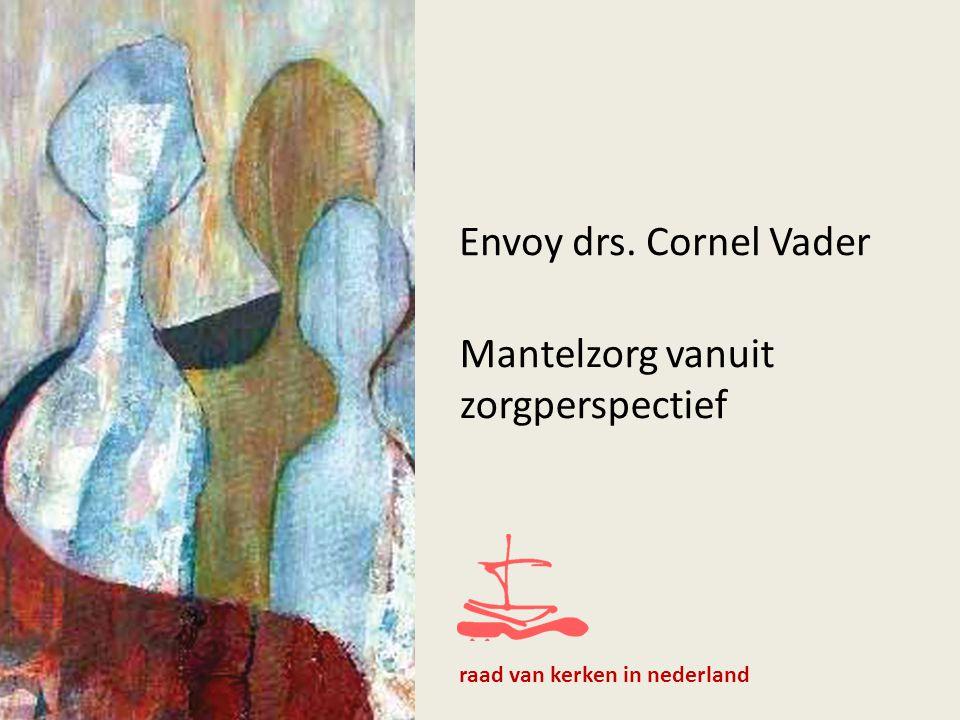 Envoy drs. Cornel Vader Mantelzorg vanuit zorgperspectief raad van kerken in nederland