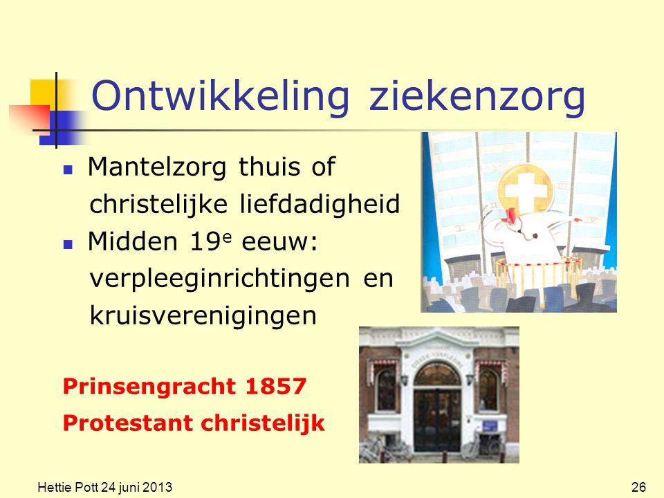 Ontwikkeling ziekenzorg Mantelzorg thuis of christelijke liefdadigheid Midden 19 e eeuw: verpleeginrichtingen en kruisverenigingen Prinsengracht 1857