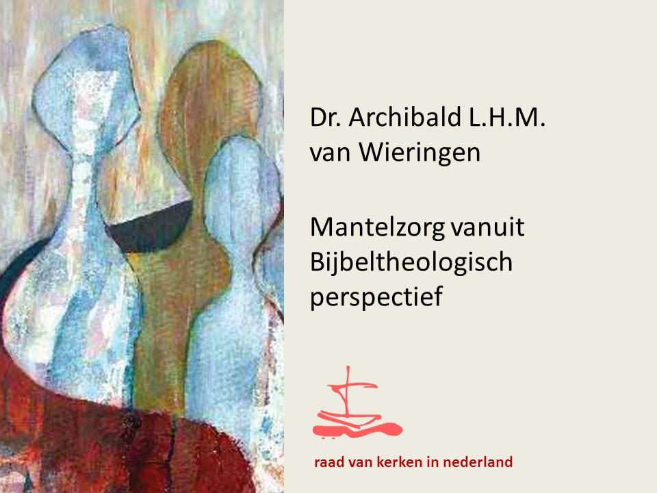 Dr. Archibald L.H.M. van Wieringen Mantelzorg vanuit Bijbeltheologisch perspectief raad van kerken in nederland