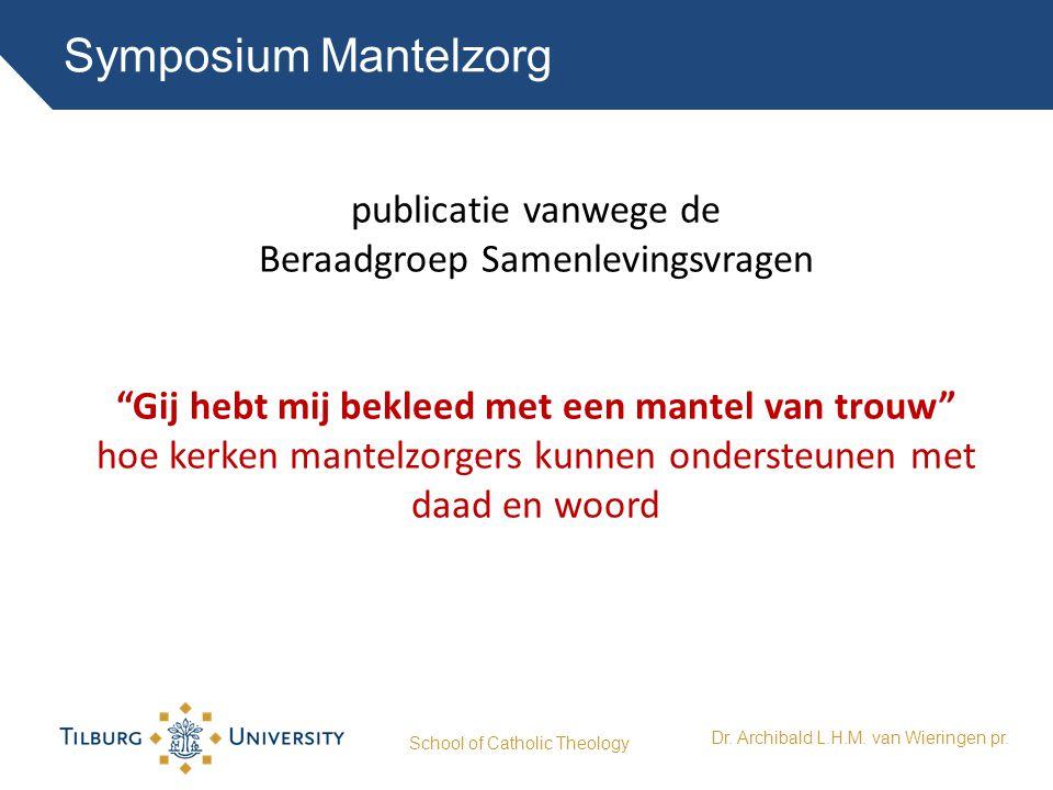"""Symposium Mantelzorg School of Catholic Theology Dr. Archibald L.H.M. van Wieringen pr. publicatie vanwege de Beraadgroep Samenlevingsvragen """"Gij hebt"""