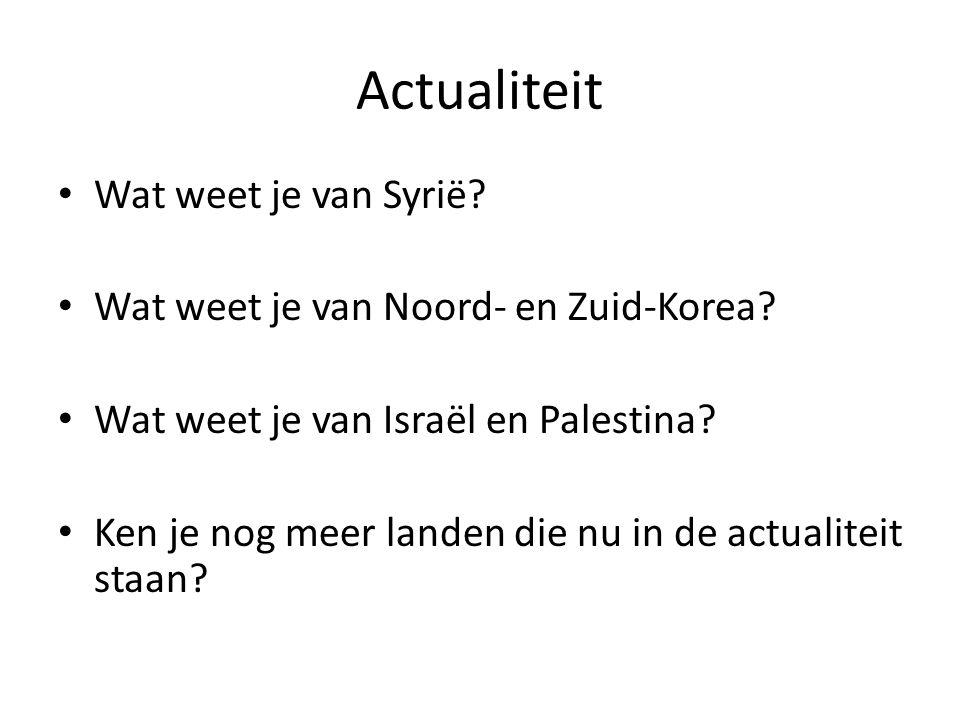 Actualiteit Wat weet je van Syrië? Wat weet je van Noord- en Zuid-Korea? Wat weet je van Israël en Palestina? Ken je nog meer landen die nu in de actu