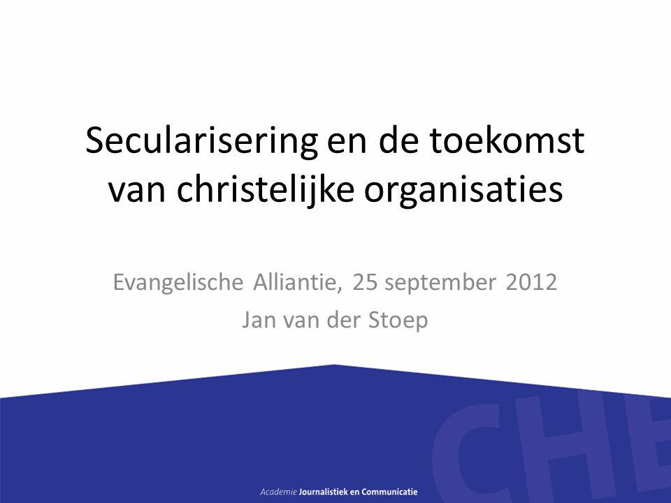 Secularisering en de toekomst van christelijke organisaties Evangelische Alliantie, 25 september 2012 Jan van der Stoep