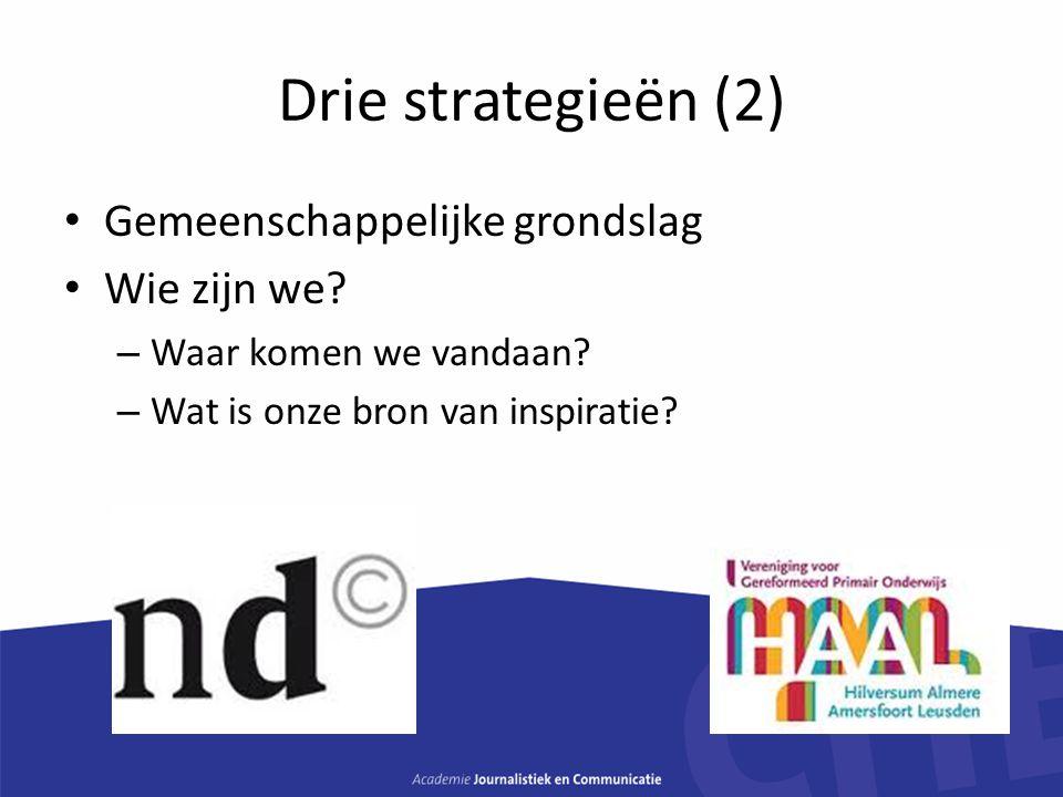Drie strategieën (2) Gemeenschappelijke grondslag Wie zijn we? – Waar komen we vandaan? – Wat is onze bron van inspiratie?