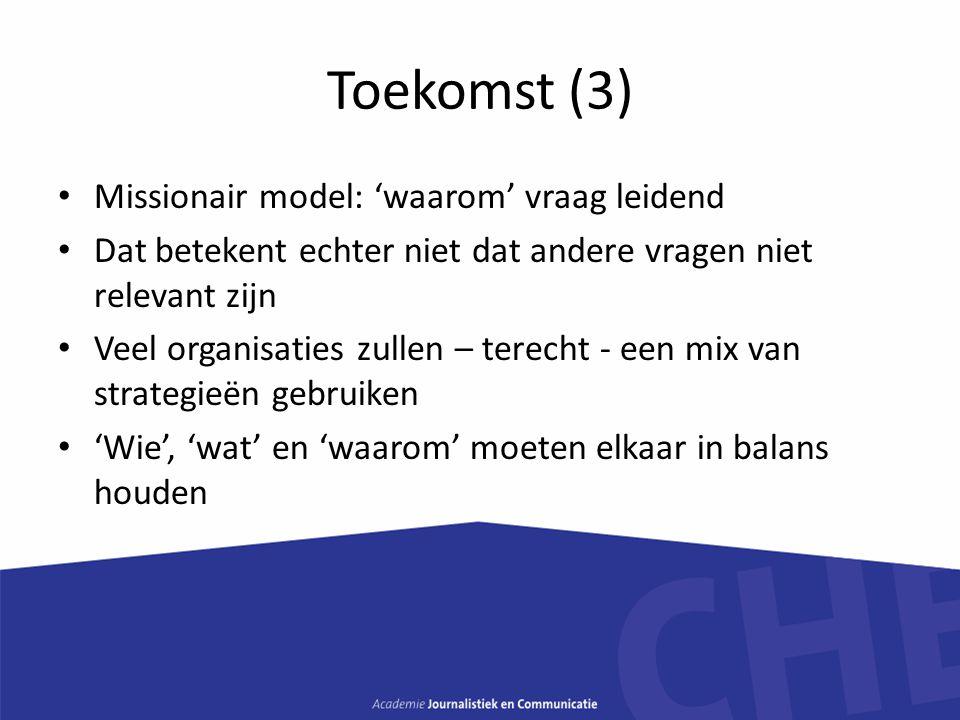 Toekomst (3) Missionair model: 'waarom' vraag leidend Dat betekent echter niet dat andere vragen niet relevant zijn Veel organisaties zullen – terecht