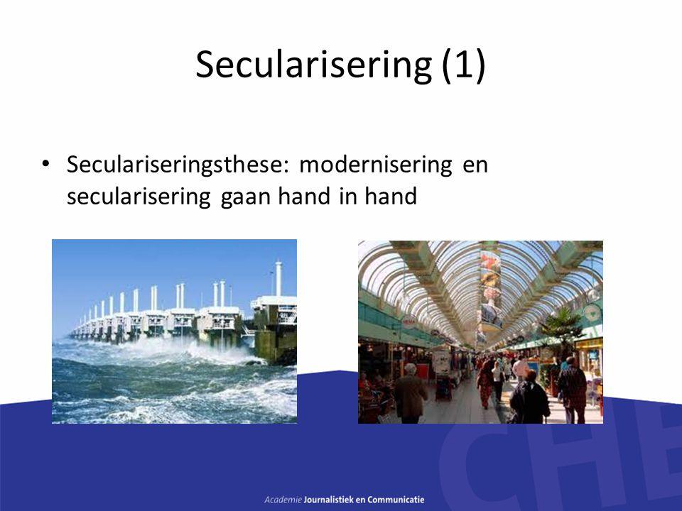 Secularisering (1) Seculariseringsthese: modernisering en secularisering gaan hand in hand