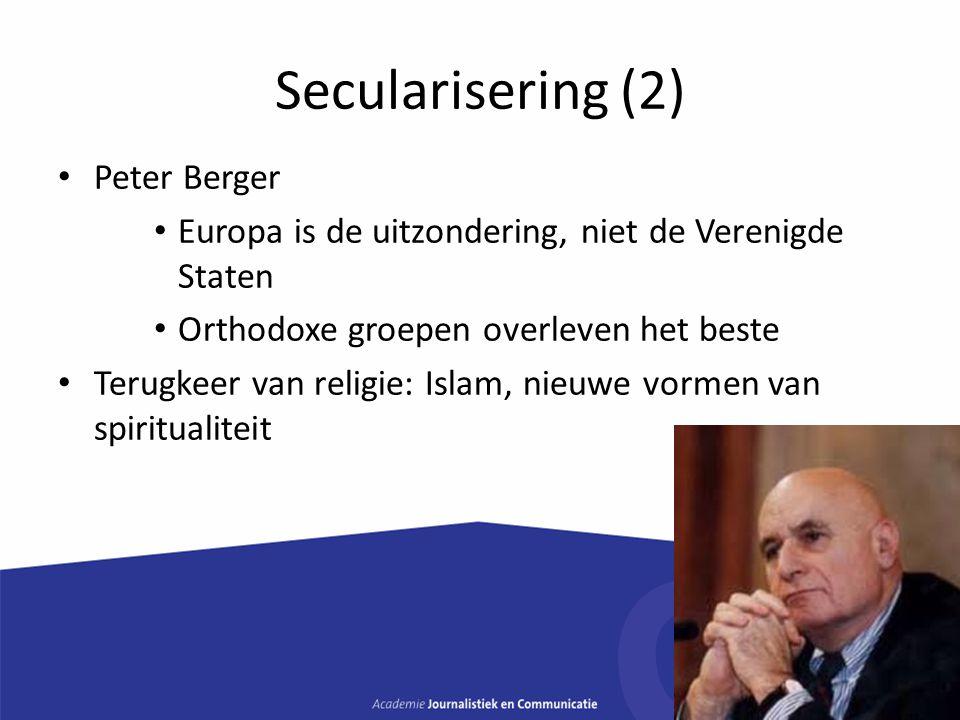 Secularisering (2) Peter Berger Europa is de uitzondering, niet de Verenigde Staten Orthodoxe groepen overleven het beste Terugkeer van religie: Islam