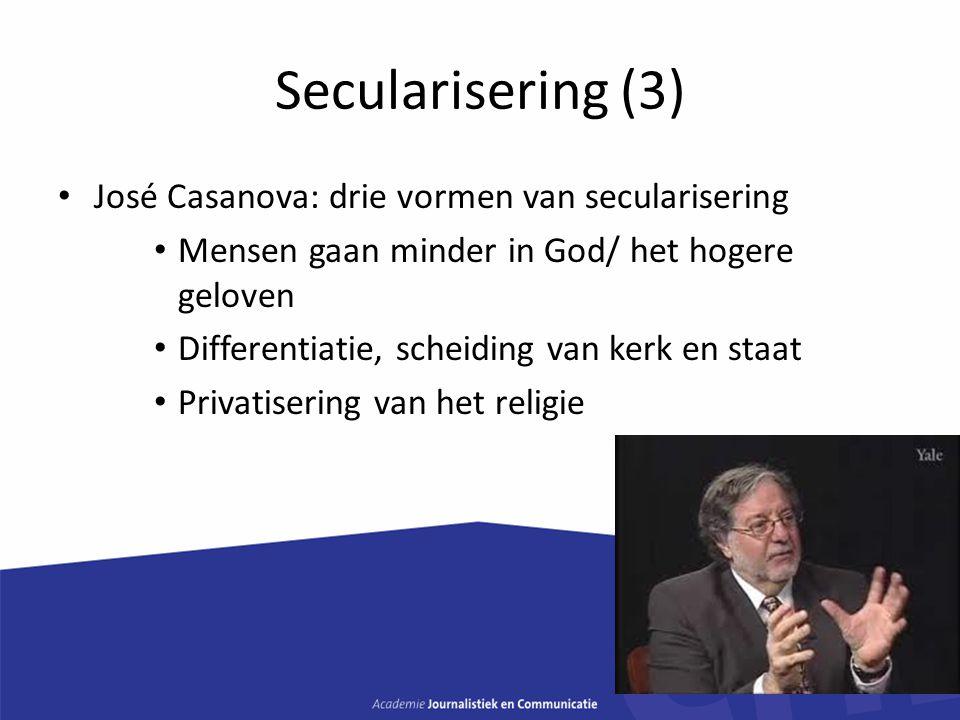 Secularisering (3) José Casanova: drie vormen van secularisering Mensen gaan minder in God/ het hogere geloven Differentiatie, scheiding van kerk en s