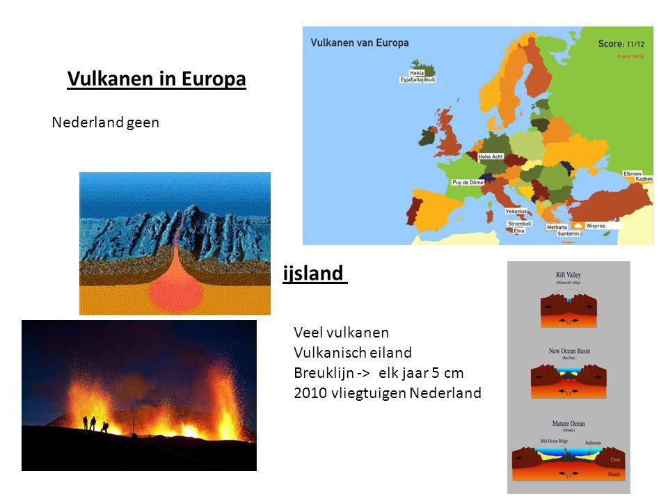 Vulkanen in Europa ijsland Nederland geen Veel vulkanen Vulkanisch eiland Breuklijn -> elk jaar 5 cm 2010 vliegtuigen Nederland