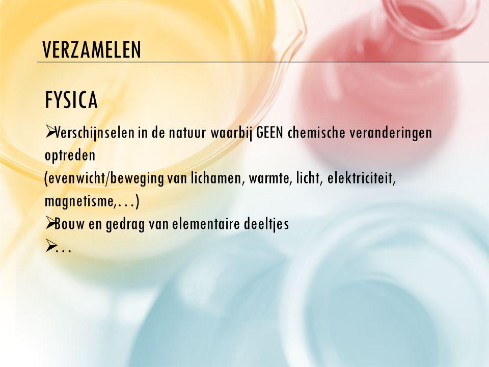VERZAMELEN FYSICA  Verschijnselen in de natuur waarbij GEEN chemische veranderingen optreden (evenwicht/beweging van lichamen, warmte, licht, elektri