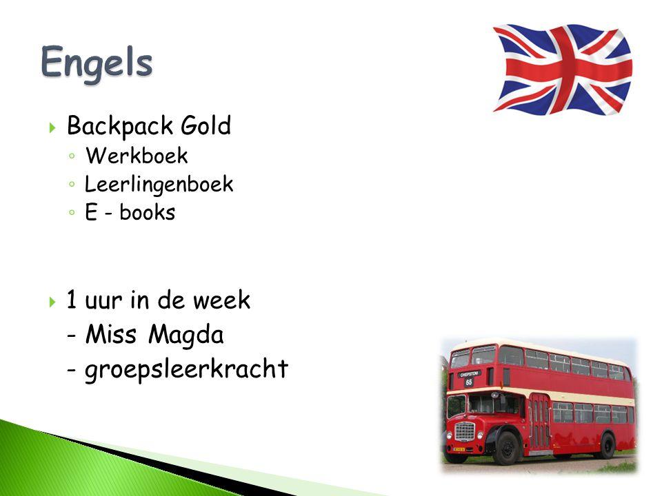  Backpack Gold ◦ Werkboek ◦ Leerlingenboek ◦ E - books  1 uur in de week - Miss Magda - groepsleerkracht