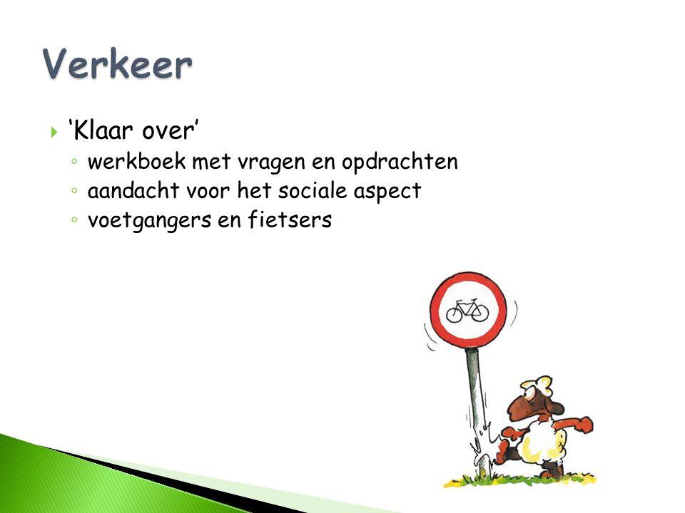  'Klaar over' ◦ werkboek met vragen en opdrachten ◦ aandacht voor het sociale aspect ◦ voetgangers en fietsers