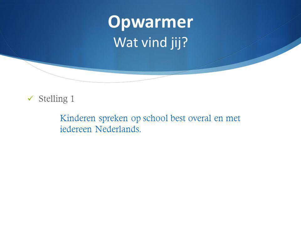 Stelling 1 Kinderen spreken op school best overal en met iedereen Nederlands.