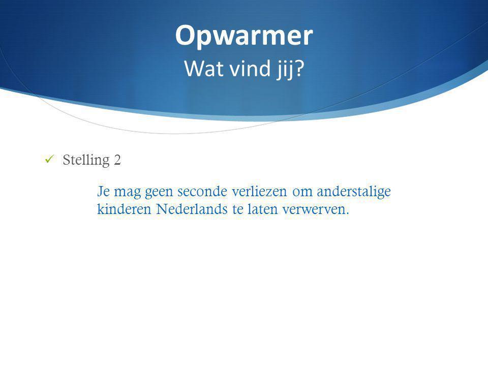 Stelling 2 Je mag geen seconde verliezen om anderstalige kinderen Nederlands te laten verwerven.