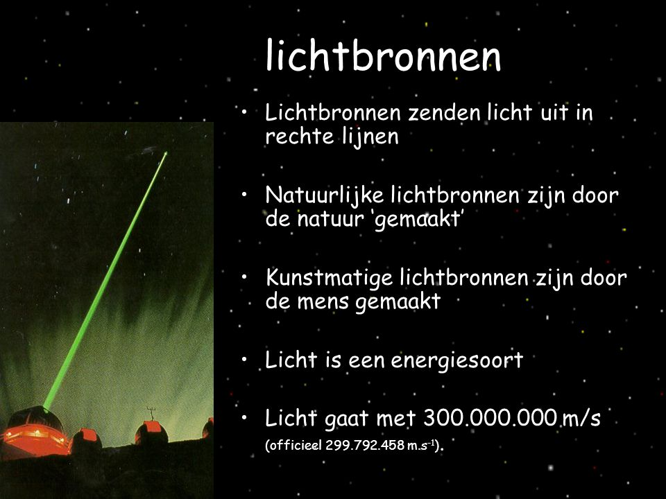 lichtbronnen Lichtbronnen zenden licht uit in rechte lijnen Natuurlijke lichtbronnen zijn door de natuur 'gemaakt' Kunstmatige lichtbronnen zijn door