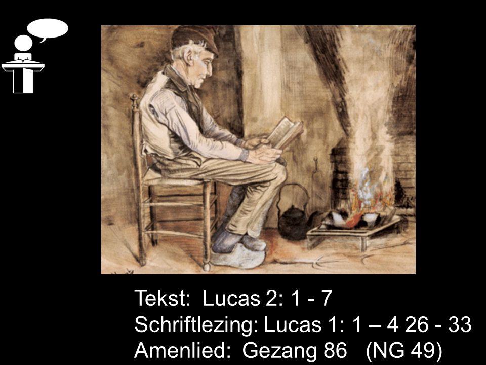 Tekst: Lucas 2: 1 - 7 Schriftlezing: Lucas 1: 1 – 4 26 - 33 Amenlied: Gezang 86 (NG 49)