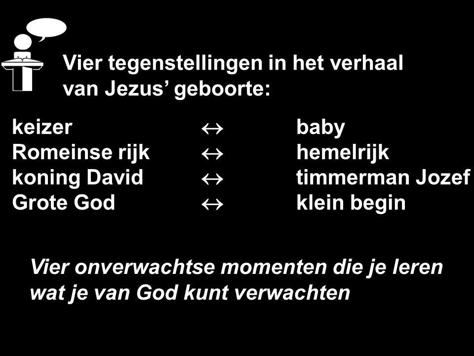keizer  baby Romeinse rijk  hemelrijk koning David  timmerman Jozef Grote God  klein begin Vier tegenstellingen in het verhaal van Jezus' geboorte