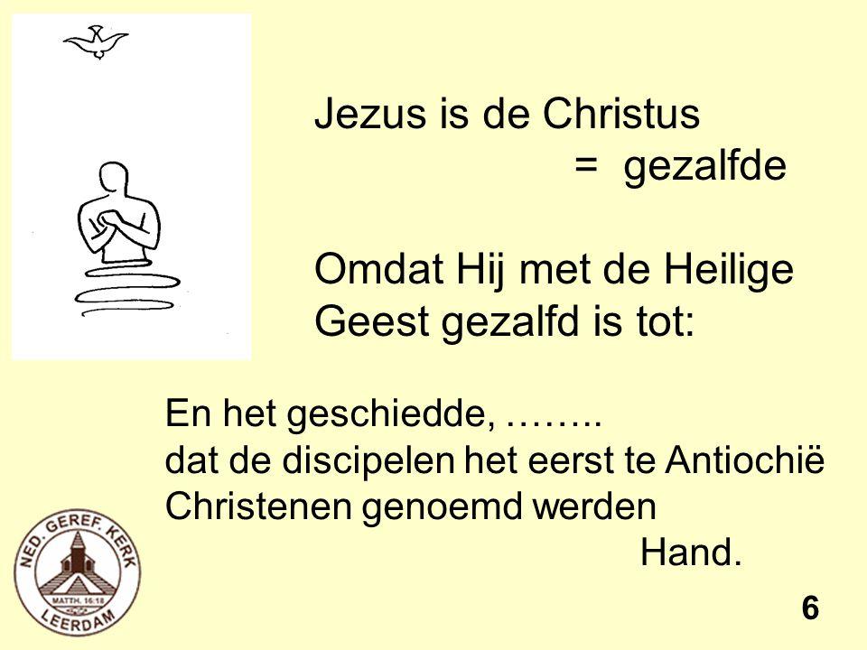 6 Jezus is de Christus = gezalfde Omdat Hij met de Heilige Geest gezalfd is tot: En het geschiedde, …….. dat de discipelen het eerst te Antiochië Chri