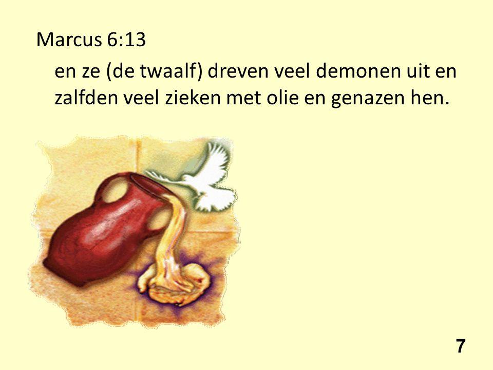 Marcus 6:13 en ze (de twaalf) dreven veel demonen uit en zalfden veel zieken met olie en genazen hen. 7