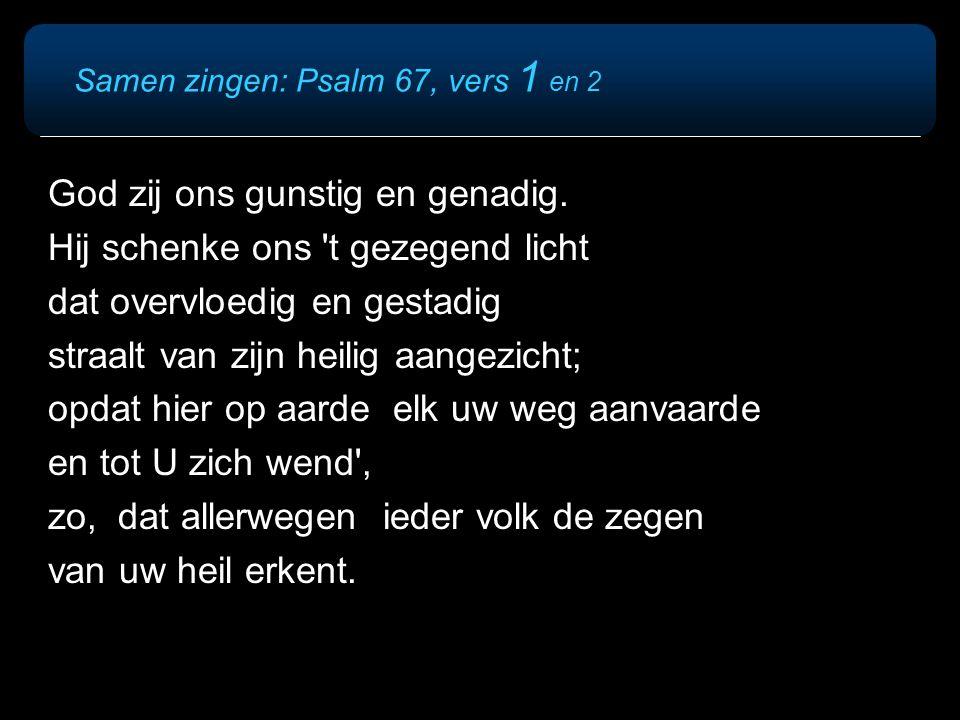 Samen zingen: Psalm 67, vers 1 en 2 God zij ons gunstig en genadig.