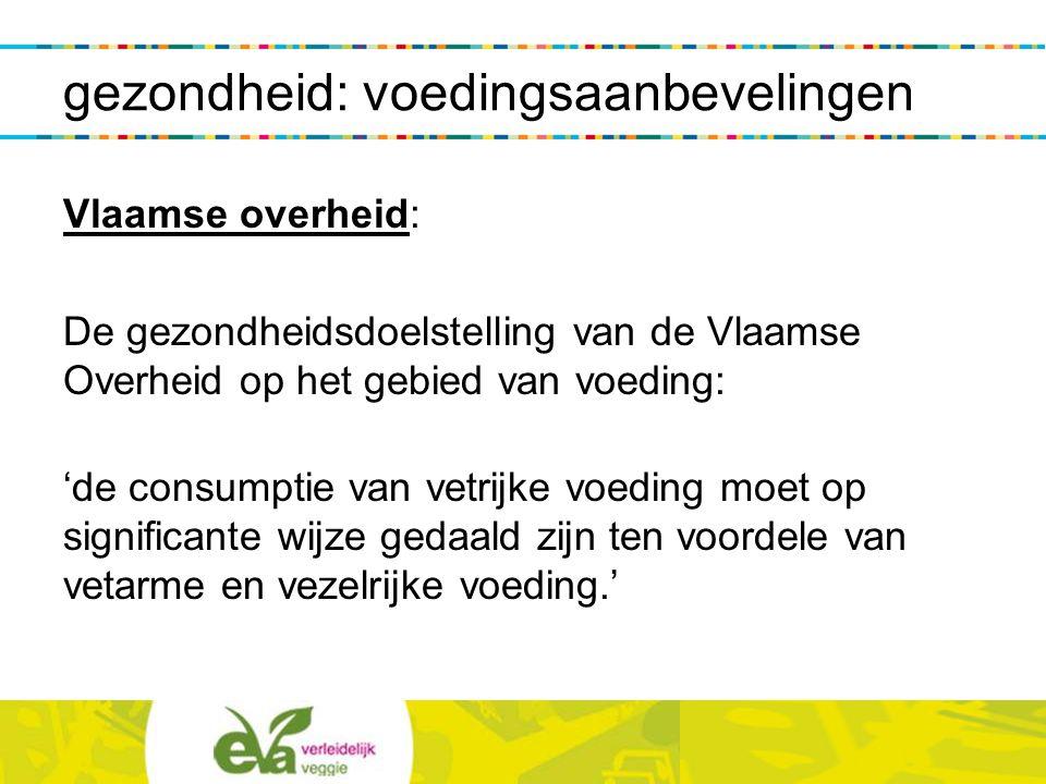 Vlaamse overheid: De gezondheidsdoelstelling van de Vlaamse Overheid op het gebied van voeding: 'de consumptie van vetrijke voeding moet op significan