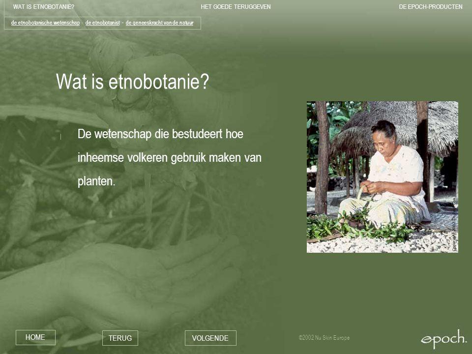 WAT IS ETNOBOTANIE?HET GOEDE TERUGGEVENDE EPOCH-PRODUCTEN HOME TERUGVOLGENDE ©2002 Nu Skin Europe Wat is etnobotanie.