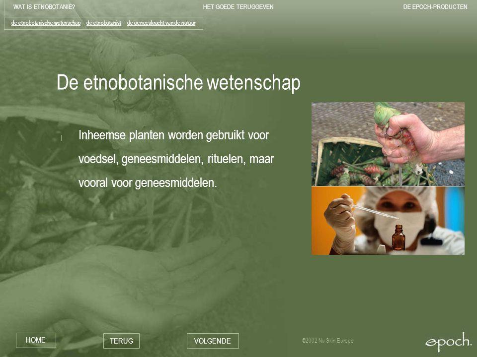 WAT IS ETNOBOTANIE HET GOEDE TERUGGEVENDE EPOCH-PRODUCTEN HOME TERUGVOLGENDE ©2002 Nu Skin Europe De etnobotanische wetenschap | Inheemse planten worden gebruikt voor voedsel, geneesmiddelen, rituelen, maar vooral voor geneesmiddelen.