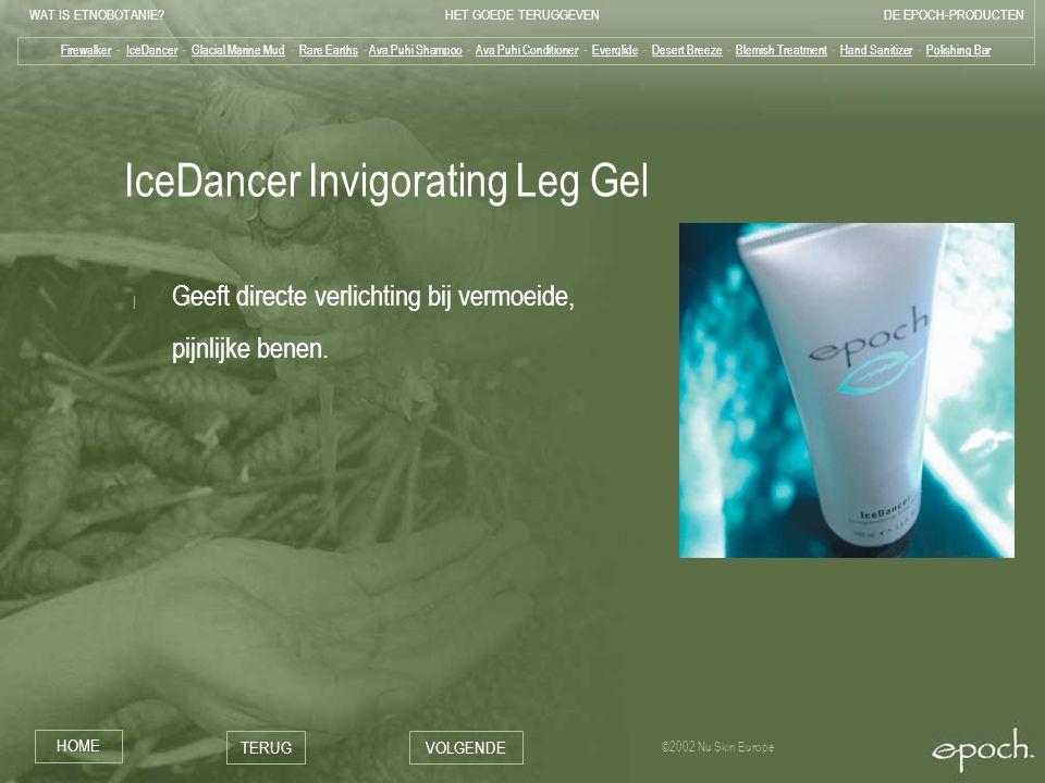 WAT IS ETNOBOTANIE HET GOEDE TERUGGEVENDE EPOCH-PRODUCTEN HOME TERUGVOLGENDE ©2002 Nu Skin Europe IceDancer Invigorating Leg Gel | Geeft directe verlichting bij vermoeide, pijnlijke benen.