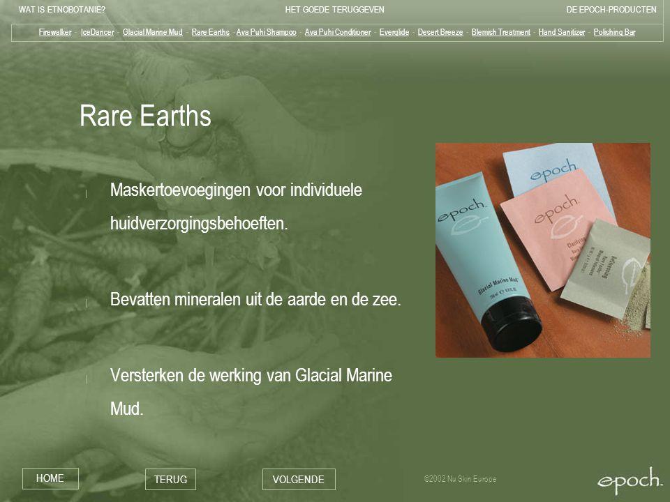 WAT IS ETNOBOTANIE HET GOEDE TERUGGEVENDE EPOCH-PRODUCTEN HOME TERUGVOLGENDE ©2002 Nu Skin Europe Rare Earths | Maskertoevoegingen voor individuele huidverzorgingsbehoeften.