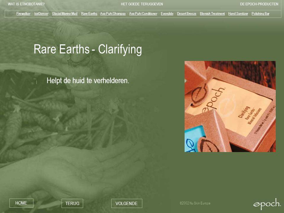 WAT IS ETNOBOTANIE HET GOEDE TERUGGEVENDE EPOCH-PRODUCTEN HOME TERUGVOLGENDE ©2002 Nu Skin Europe Rare Earths - Clarifying | Helpt de huid te verhelderen.