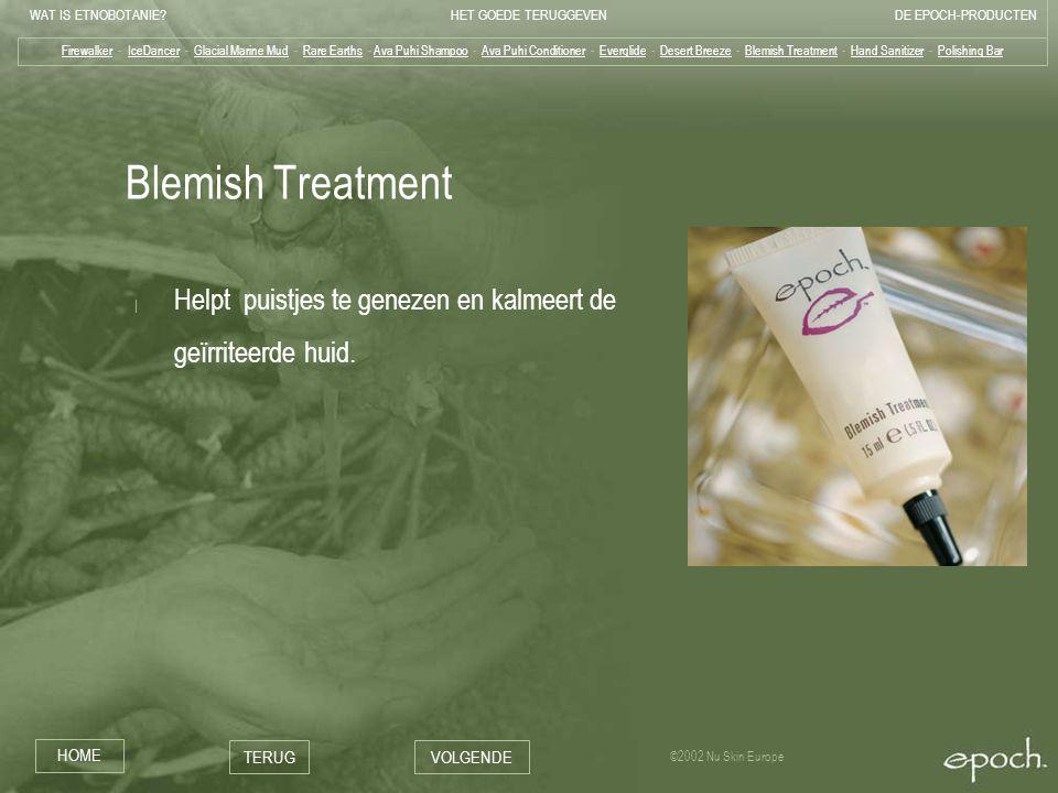 WAT IS ETNOBOTANIE HET GOEDE TERUGGEVENDE EPOCH-PRODUCTEN HOME TERUGVOLGENDE ©2002 Nu Skin Europe Blemish Treatment | Helpt puistjes te genezen en kalmeert de geïrriteerde huid.