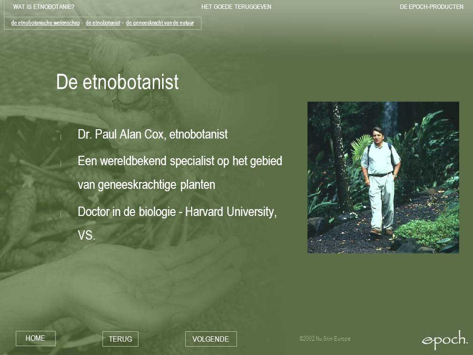 WAT IS ETNOBOTANIE HET GOEDE TERUGGEVENDE EPOCH-PRODUCTEN HOME TERUGVOLGENDE ©2002 Nu Skin Europe De etnobotanist | Dr.