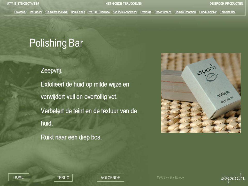 WAT IS ETNOBOTANIE HET GOEDE TERUGGEVENDE EPOCH-PRODUCTEN HOME TERUGVOLGENDE ©2002 Nu Skin Europe Polishing Bar | Zeepvrij.