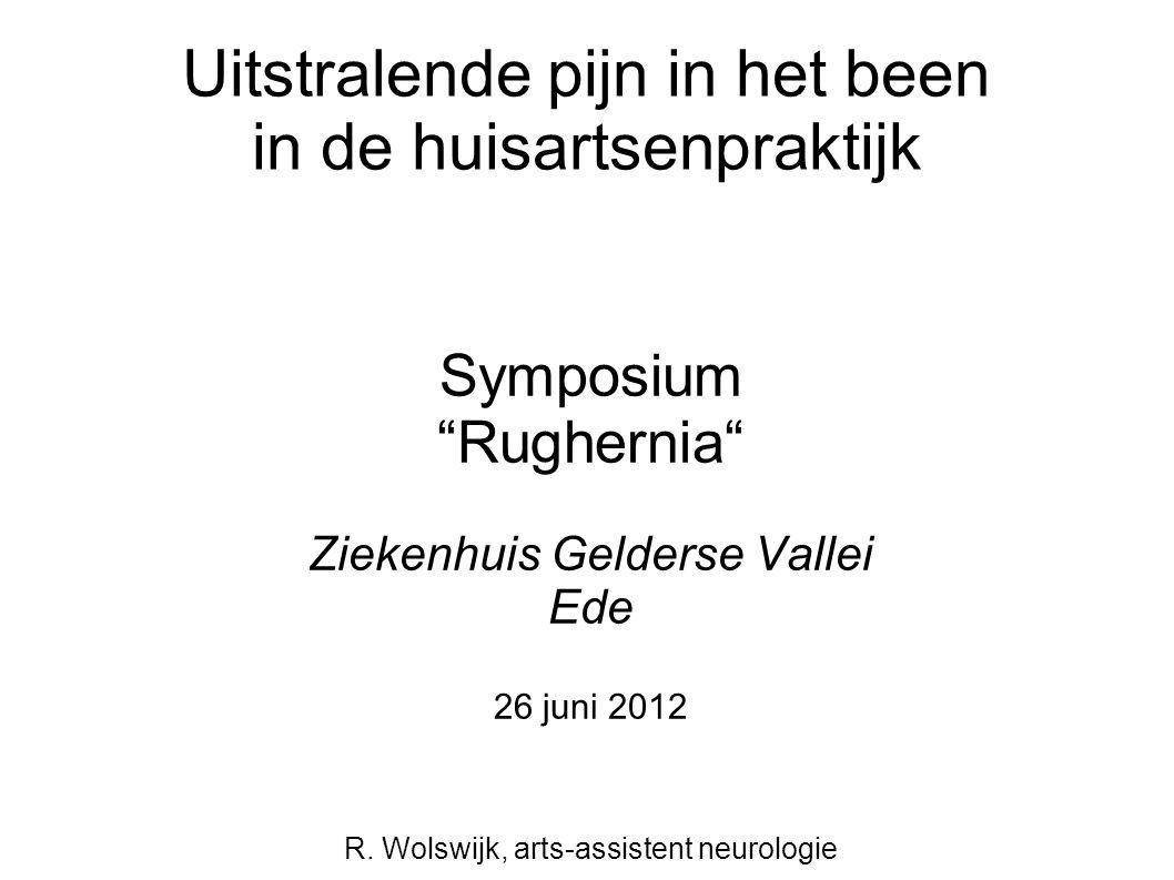 """Uitstralende pijn in het been in de huisartsenpraktijk Symposium """"Rughernia"""" Ziekenhuis Gelderse Vallei Ede 26 juni 2012 R. Wolswijk, arts-assistent n"""