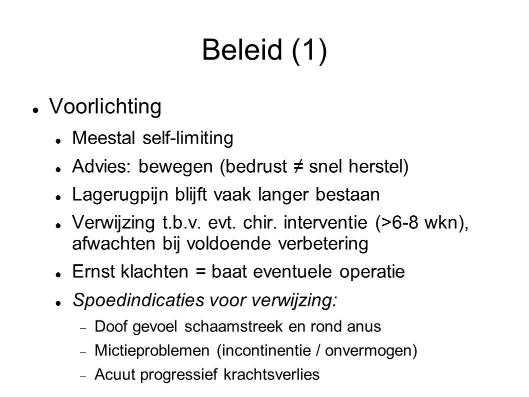 Beleid (1) Voorlichting Meestal self-limiting Advies: bewegen (bedrust ≠ snel herstel) Lagerugpijn blijft vaak langer bestaan Verwijzing t.b.v. evt. c