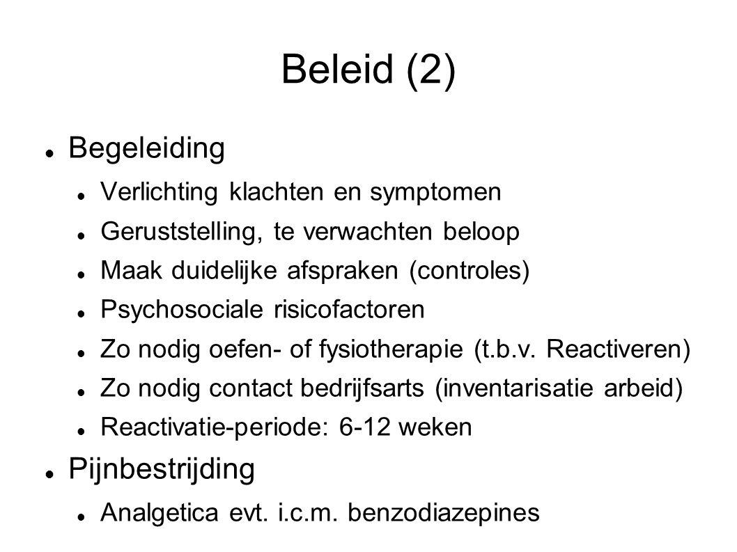 Beleid (2) Begeleiding Verlichting klachten en symptomen Geruststelling, te verwachten beloop Maak duidelijke afspraken (controles) Psychosociale risicofactoren Zo nodig oefen- of fysiotherapie (t.b.v.