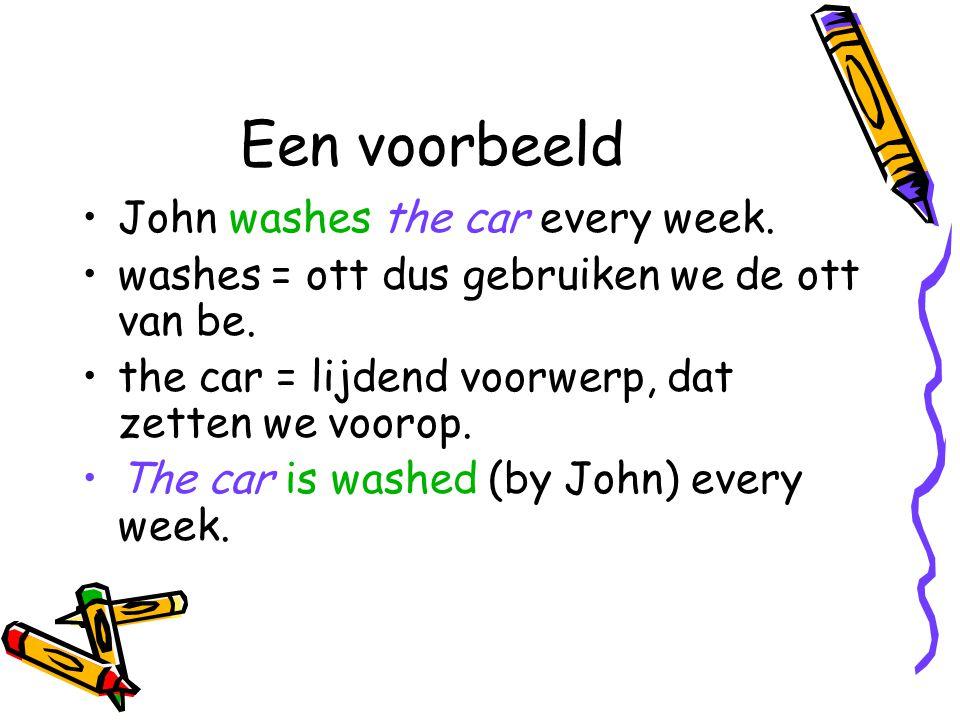 Een voorbeeld John washes the car every week. washes = ott dus gebruiken we de ott van be. the car = lijdend voorwerp, dat zetten we voorop. The car i