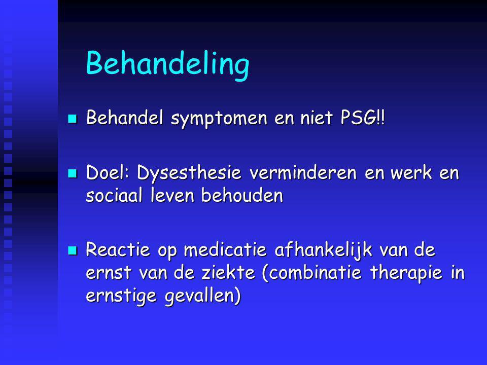Behandeling Behandel symptomen en niet PSG!! Behandel symptomen en niet PSG!! Doel: Dysesthesie verminderen en werk en sociaal leven behouden Doel: Dy