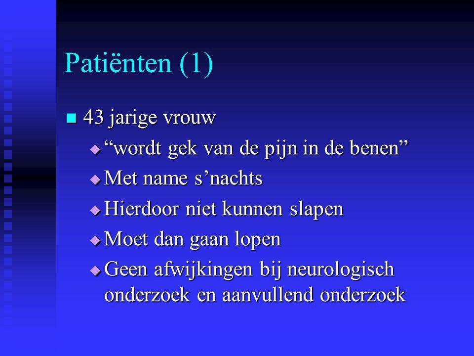 """Patiënten (1) 43 jarige vrouw 43 jarige vrouw  """"wordt gek van de pijn in de benen""""  Met name s'nachts  Hierdoor niet kunnen slapen  Moet dan gaan"""