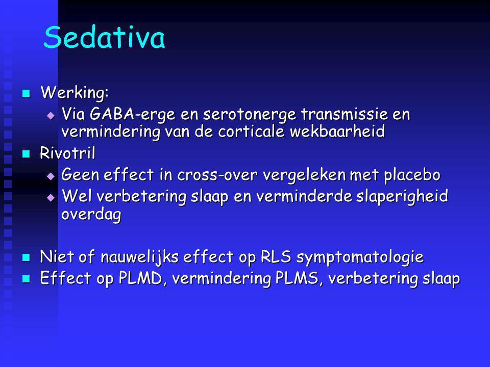 Sedativa Werking: Werking:  Via GABA-erge en serotonerge transmissie en vermindering van de corticale wekbaarheid Rivotril Rivotril  Geen effect in