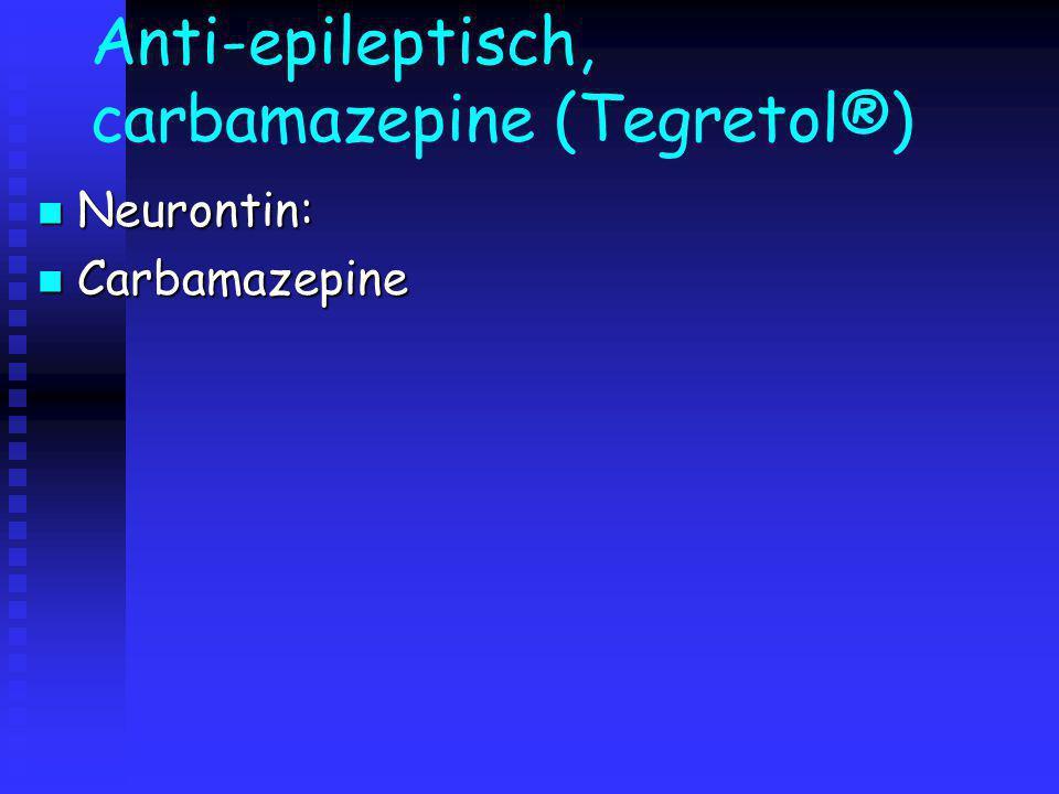 Anti-epileptisch, carbamazepine (Tegretol®) Neurontin: Neurontin: Carbamazepine Carbamazepine