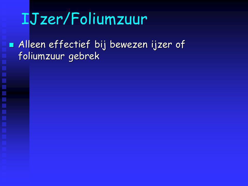 IJzer/Foliumzuur Alleen effectief bij bewezen ijzer of foliumzuur gebrek Alleen effectief bij bewezen ijzer of foliumzuur gebrek