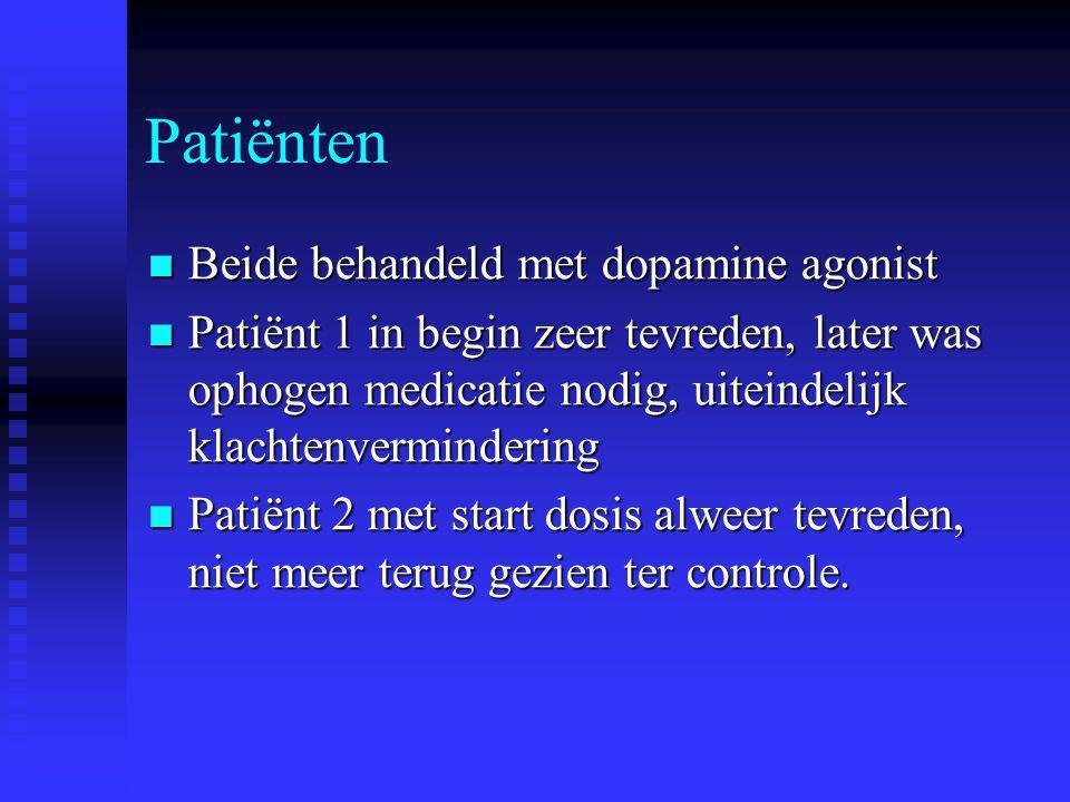 Patiënten Beide behandeld met dopamine agonist Beide behandeld met dopamine agonist Patiënt 1 in begin zeer tevreden, later was ophogen medicatie nodi