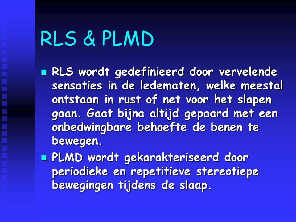 RLS & PLMD RLS wordt gedefinieerd door vervelende sensaties in de ledematen, welke meestal ontstaan in rust of net voor het slapen gaan. Gaat bijna al